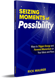 """New Rick Maurer book """"Seizing Moments of Possibility"""" - Ways to Trigger Energy and Forward Momentum on Your Ideas and Plans"""